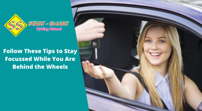 Follow These Tips to Stay Focussed While You Are Behind the Wheels
