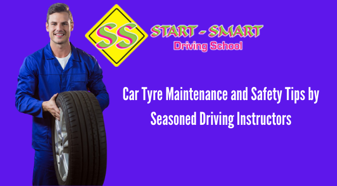 Car Tyre Maintenance and Safety Tips by Seasoned Driving Instructors