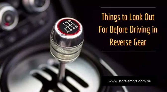 Things to Look Out For Before Driving in Reverse Gear