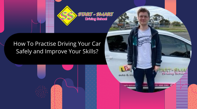 How To Practise Driving Your Car Safely and Improve Your Skills?