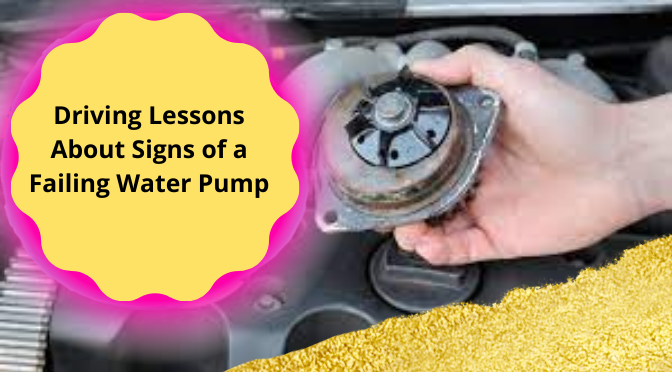 Driving Lessons About Signs of a Failing Water Pump